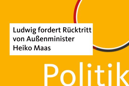 Ludwig fordert Rücktritt von Maas